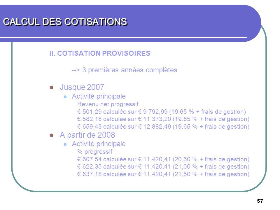 57 II. COTISATION PROVISOIRES --> 3 premières années complètes Jusque 2007 Activité principale Revenu net progressif 501,29 calculée sur 9 792,99 (19.