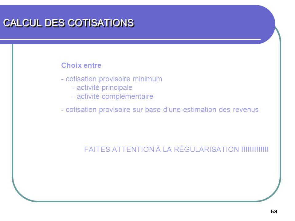 58 Choix entre - cotisation provisoire minimum - activité principale - activité complémentaire - cotisation provisoire sur base dune estimation des re