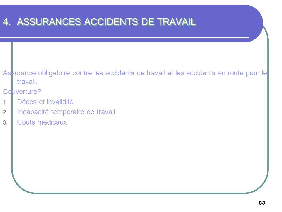 83 4.ASSURANCES ACCIDENTS DE TRAVAIL Assurance obligatoire contre les accidents de travail et les accidents en route pour le travail. Couverture? 1. D
