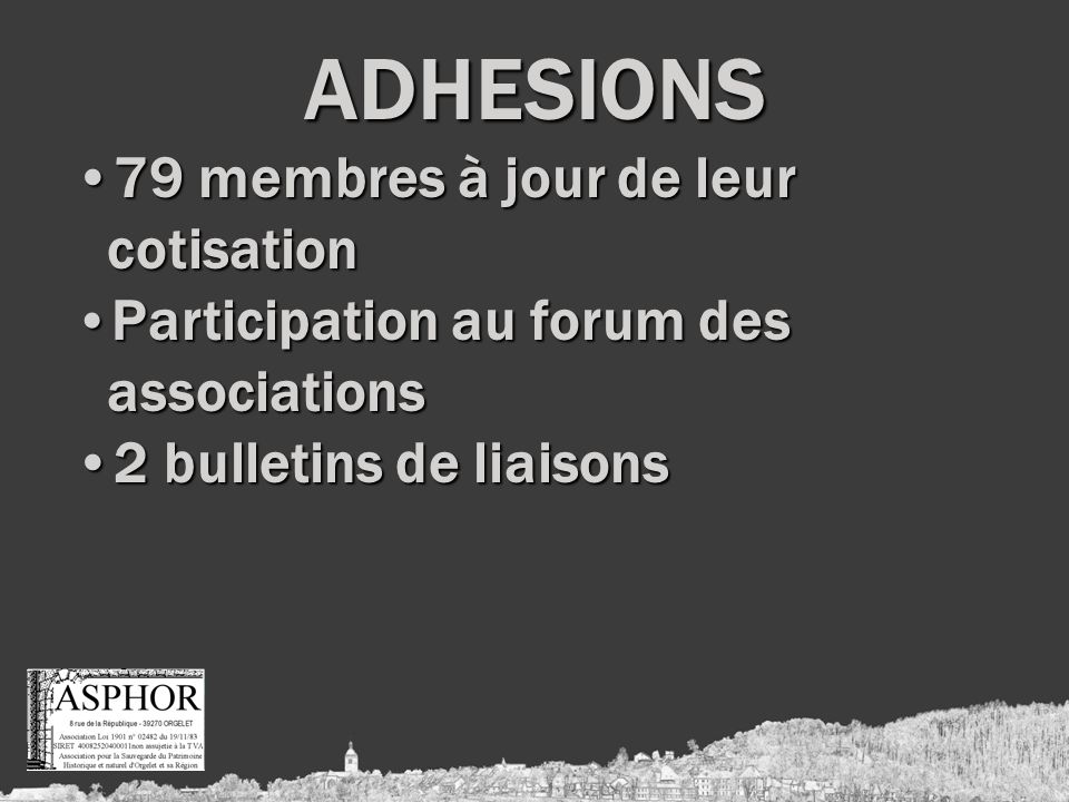 ADHESIONS 79 membres à jour de leur cotisation79 membres à jour de leur cotisation Participation au forum des associations Participation au forum des associations 2 bulletins de liaisons2 bulletins de liaisons