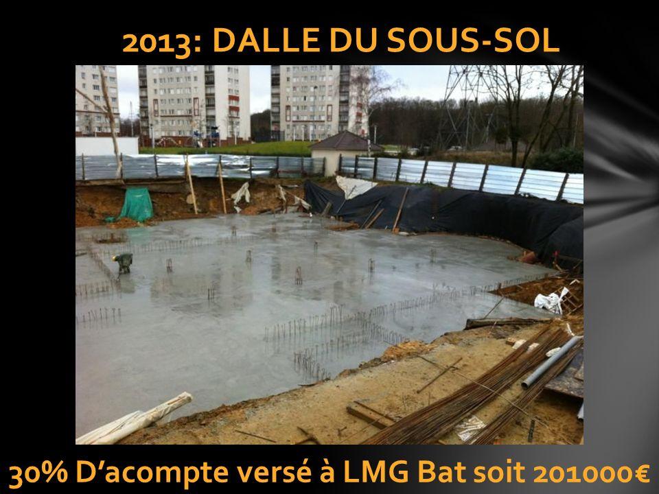 2013: DALLE DU SOUS-SOL 30% Dacompte versé à LMG Bat soit 201000