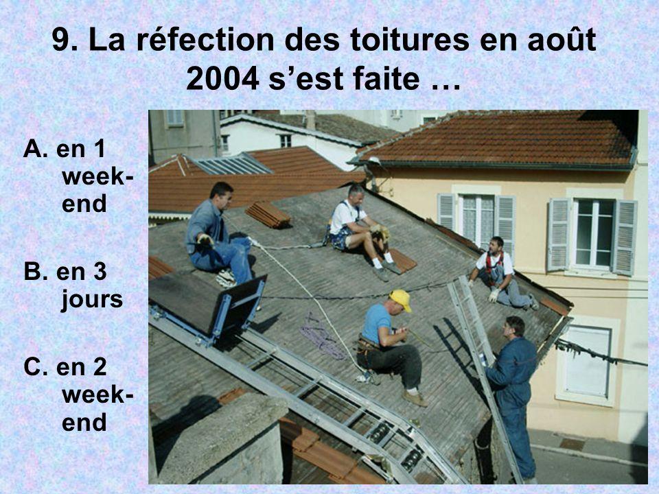 9. La réfection des toitures en août 2004 sest faite … A.