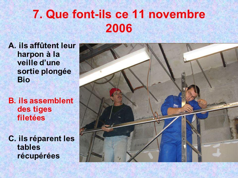 7. Que font-ils ce 11 novembre 2006 A. ils affûtent leur harpon à la veille dune sortie plongée Bio B. ils assemblent des tiges filetées C. ils répare