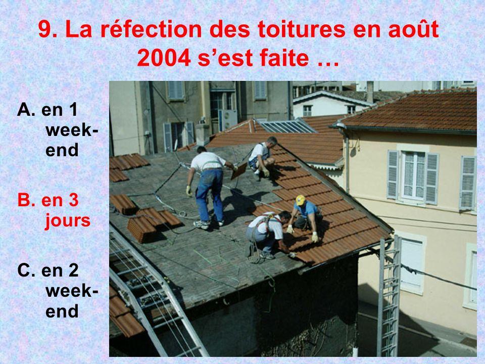 9. La réfection des toitures en août 2004 sest faite … A. en 1 week- end B. en 3 jours C. en 2 week- end