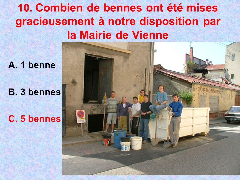 10. Combien de bennes ont été mises gracieusement à notre disposition par la Mairie de Vienne A. 1 benne B. 3 bennes C. 5 bennes