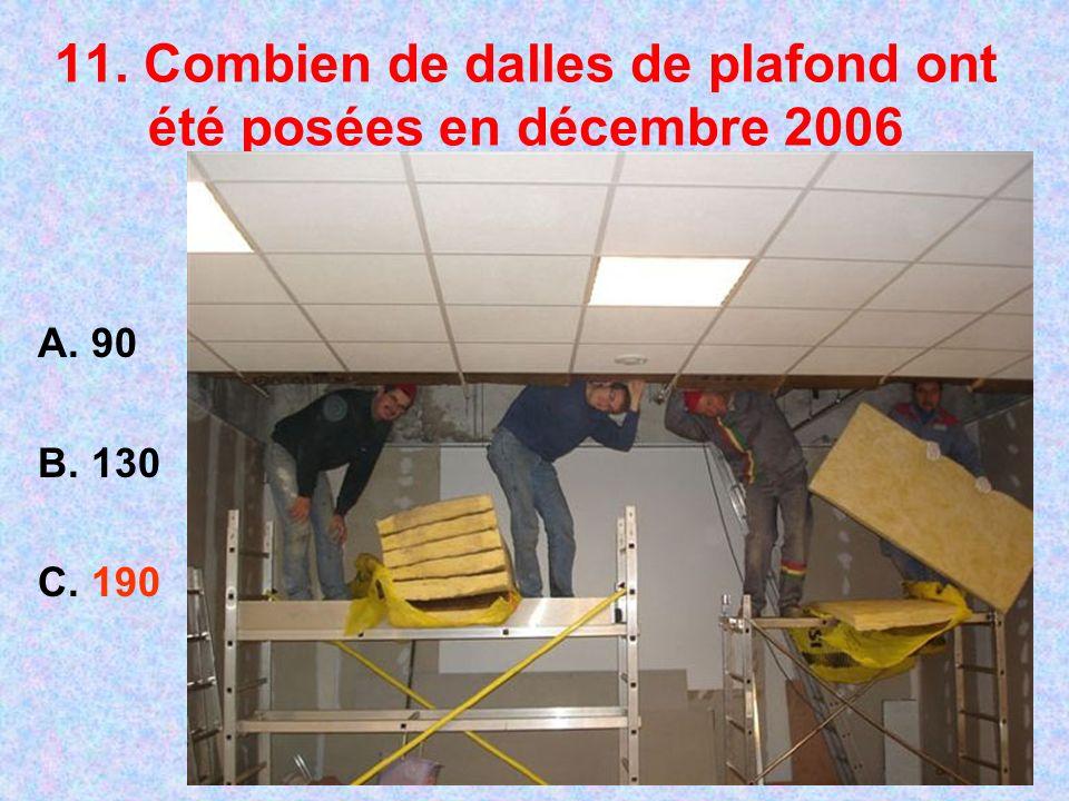 11. Combien de dalles de plafond ont été posées en décembre 2006 A. 90 B. 130 C. 190