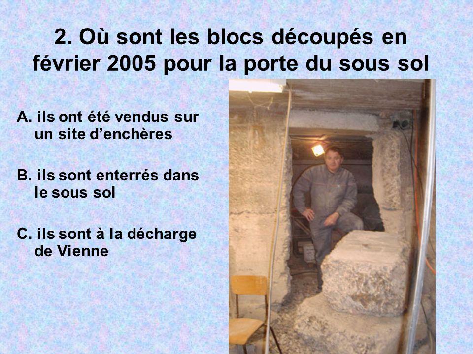 2. Où sont les blocs découpés en février 2005 pour la porte du sous sol A.
