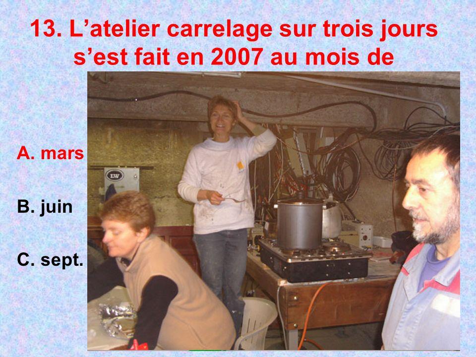 13. Latelier carrelage sur trois jours sest fait en 2007 au mois de A. mars B. juin C. sept.