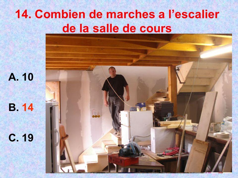 14. Combien de marches a lescalier de la salle de cours A. 10 B. 14 C. 19