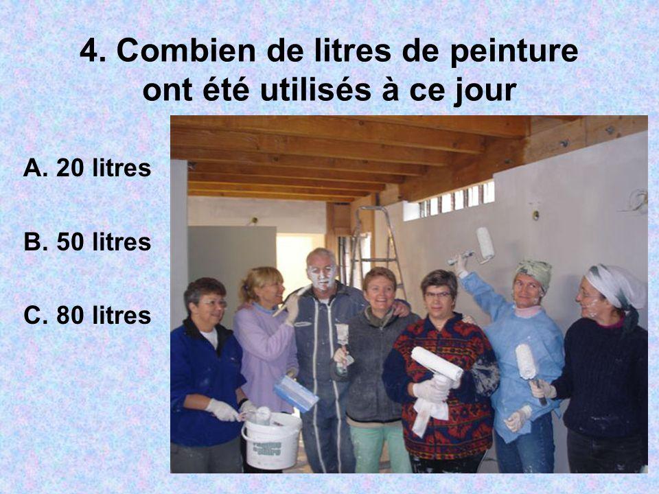 4. Combien de litres de peinture ont été utilisés à ce jour A. 20 litres B. 50 litres C. 80 litres