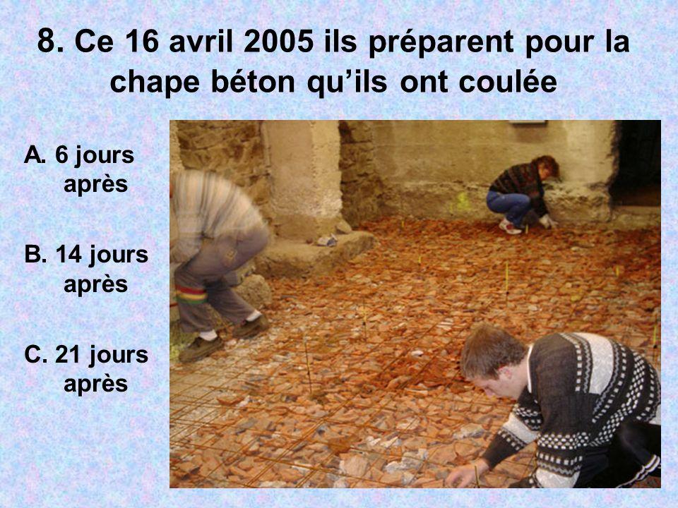 8. Ce 16 avril 2005 ils préparent pour la chape béton quils ont coulée A.