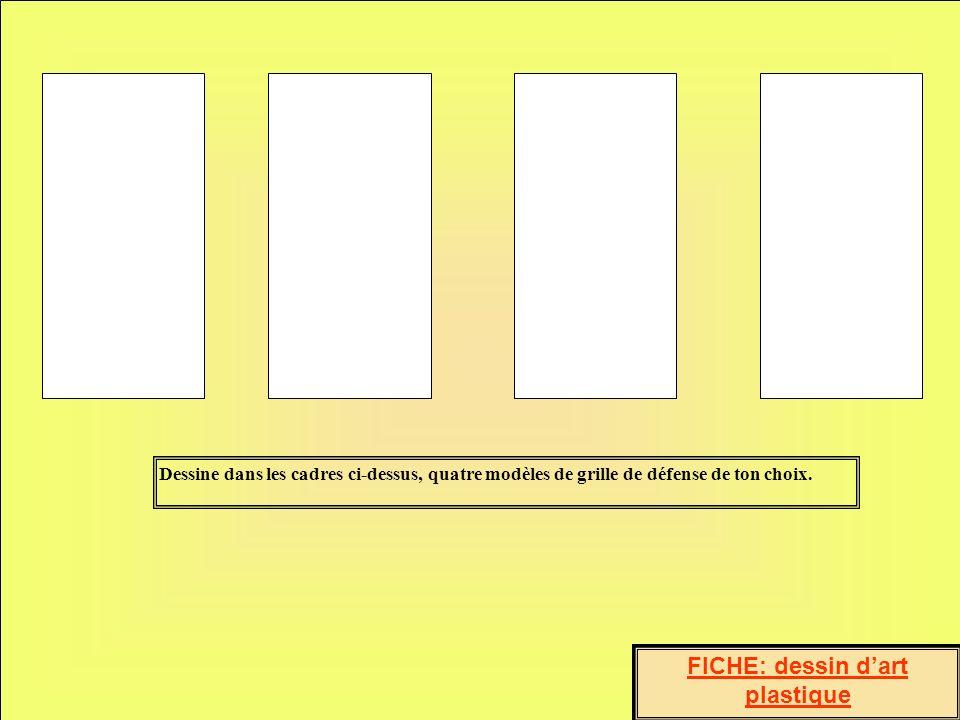 Dessine dans les cadres ci-dessus, quatre modèles de grille de défense de ton choix.