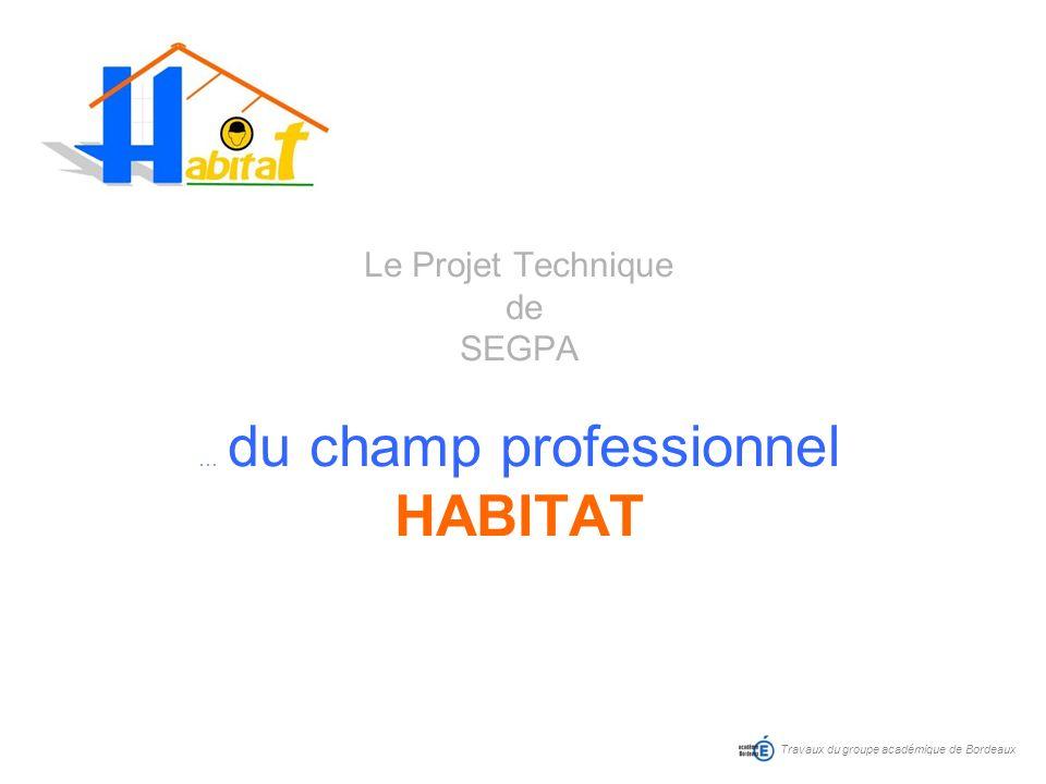 Le Projet Technique de SEGPA … du champ professionnel HABITAT Travaux du groupe académique de Bordeaux