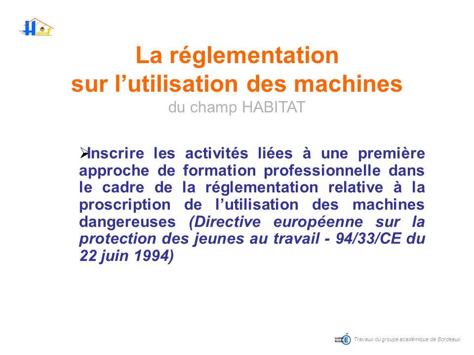 La réglementation sur lutilisation des machines du champ HABITAT Inscrire les activités liées à une première approche de formation professionnelle dan