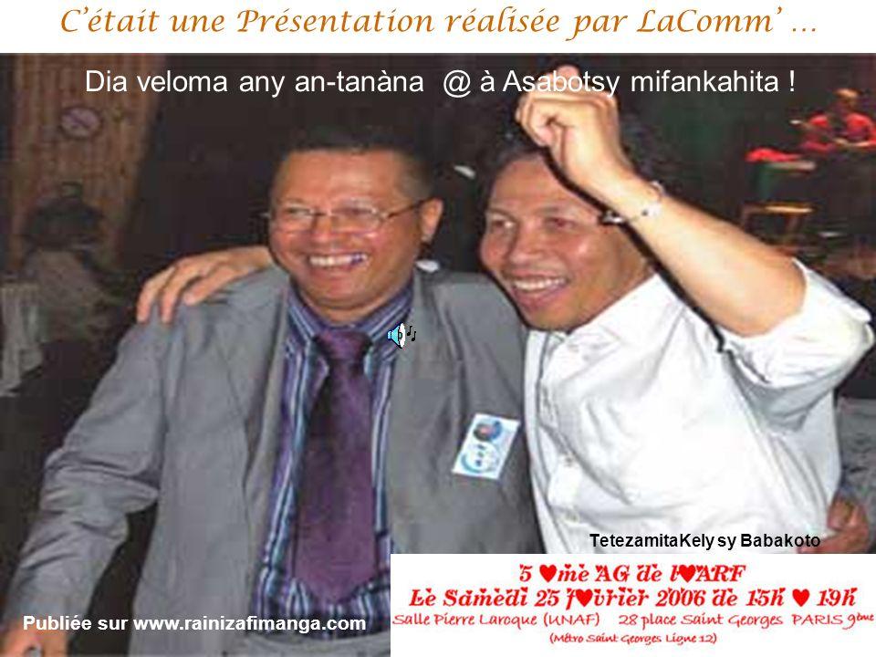 Cétait une Présentation réalisée par LaComm … TetezamitaKely sy Babakoto Dia veloma any an-tanàna @ à Asabotsy mifankahita ! Publiée sur www.rainizafi