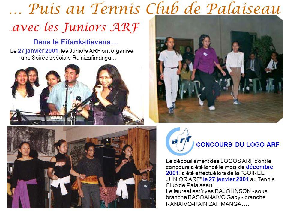 … Puis au Tennis Club de Palaiseau Dans le Fifankatiavana… Le 27 janvier 2001, les Juniors ARF ont organisé une Soirée spéciale Rainizafimanga… CONCOURS DU LOGO ARF Le dépouillement des LOGOS ARF dont le concours a été lancé le mois de décembre 2001, a été effectué lors de la SOIREE JUNIOR ARF le 27 janvier 2001 au Tennis Club de Palaiseau.