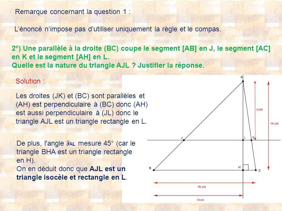 Remarque concernant la question 1 : Lénoncé nimpose pas dutiliser uniquement la règle et le compas. 2°) Une parallèle à la droite (BC) coupe le segmen