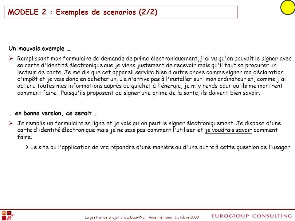 La gestion de projet chez Easi-Wal : Aide mémoire_Octobre 2008 MODELE 2 : Exemples de scenarios (2/2) Un mauvais exemple … Remplissant mon formulaire