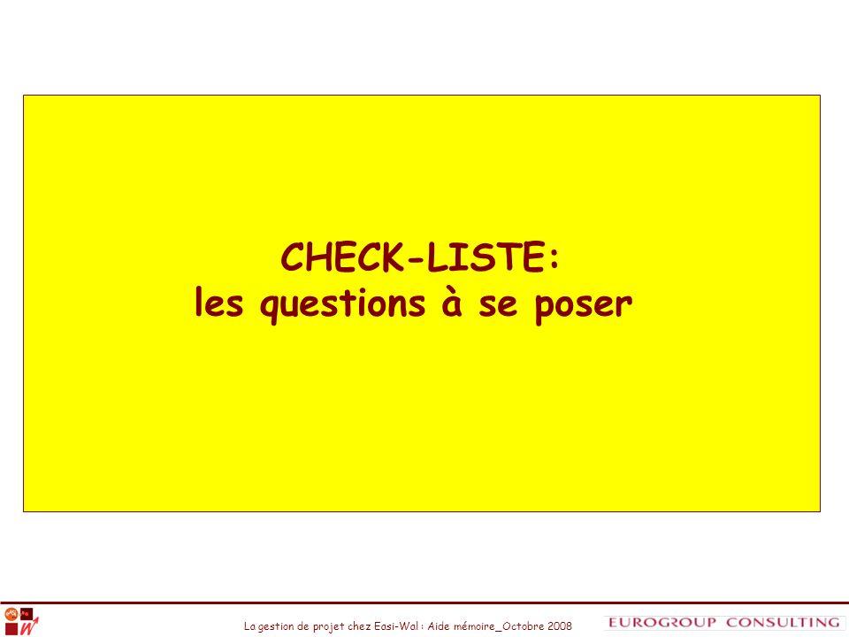 La gestion de projet chez Easi-Wal : Aide mémoire_Octobre 2008 CHECK-LISTE: les questions à se poser
