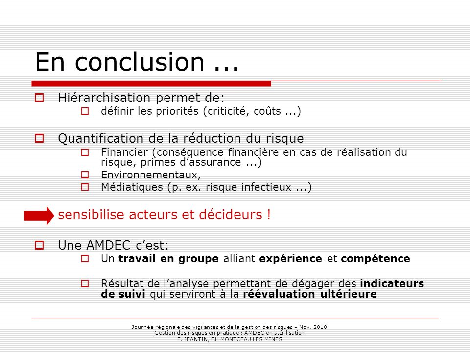 En conclusion... Hiérarchisation permet de: définir les priorités (criticité, coûts...) Quantification de la réduction du risque Financier (conséquenc