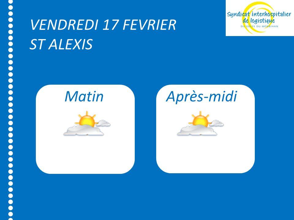 MatinAprès-midi VENDREDI 17 FEVRIER ST ALEXIS