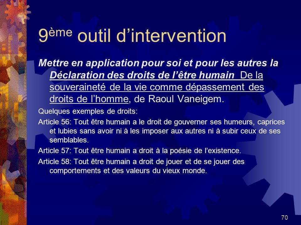69 8 ème outil dintervention Suivre la formation de luniversité Laval sur la Complexité, conscience et gestion ou encore le cours Redéfinir le pouvoir