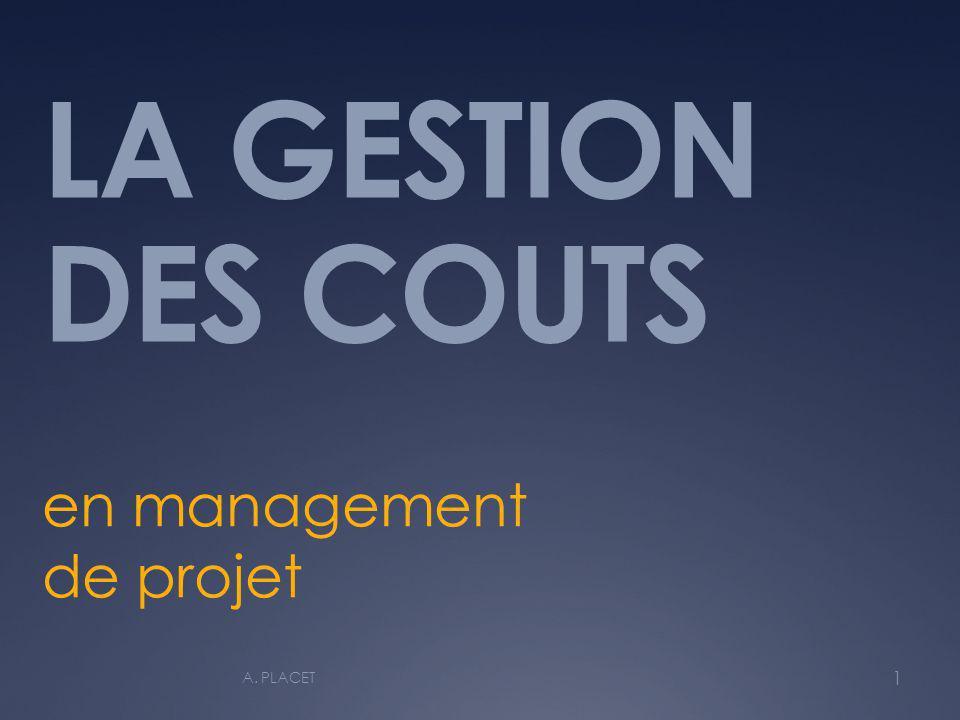 LA GESTION DES COUTS en management de projet 1 A. PLACET