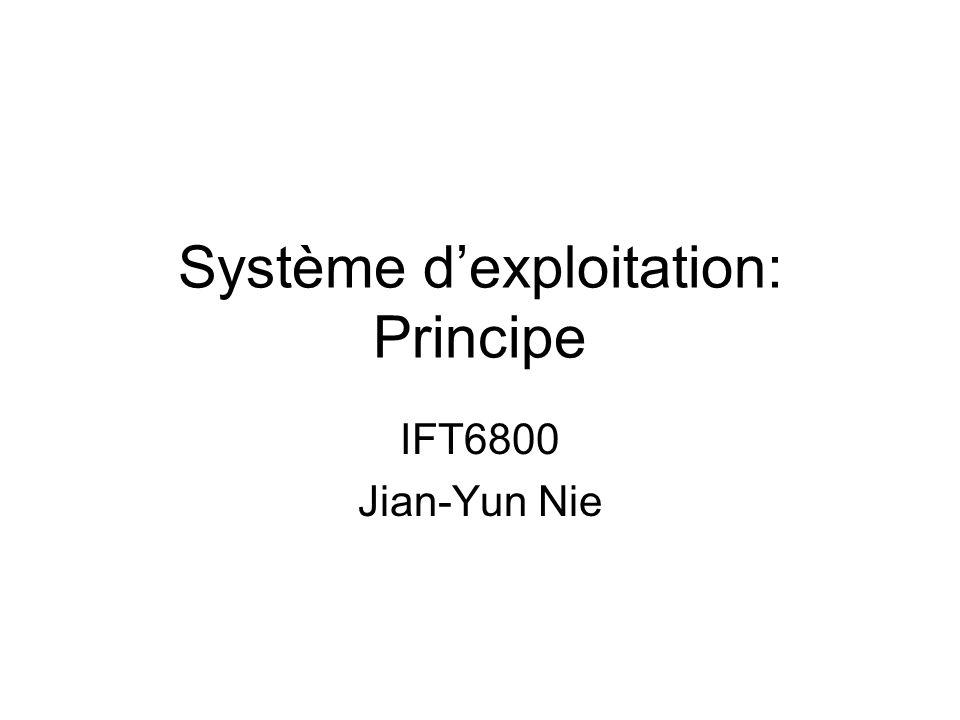 Système dexploitation: Principe IFT6800 Jian-Yun Nie