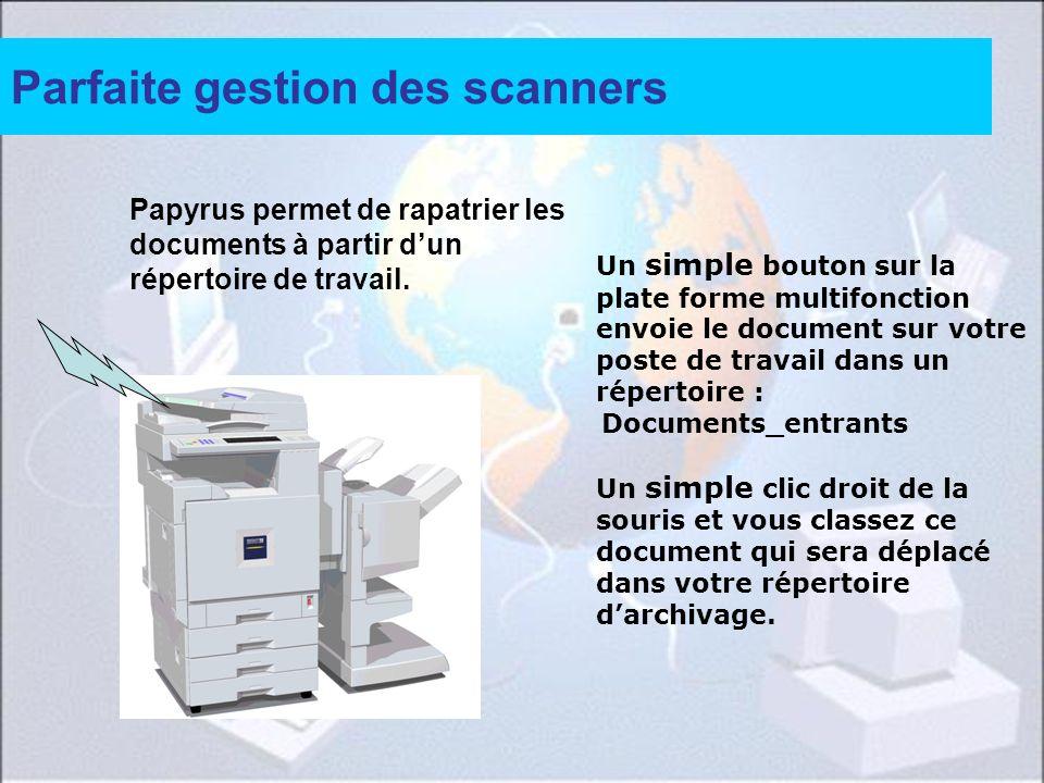 Parfaite gestion des scanners Un simple bouton sur la plate forme multifonction envoie le document sur votre poste de travail dans un répertoire : Doc