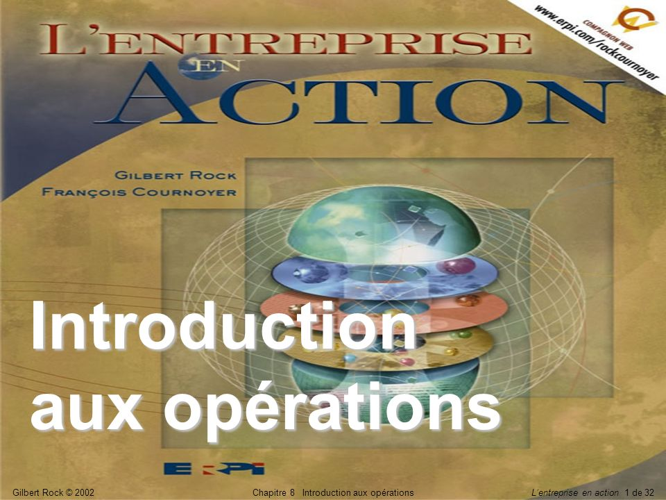 Gilbert Rock © 2002Chapitre 8 Introduction aux opérationsLentreprise en action 32 de 32 La fonction opérations vise lefficacité par une consommation minimale de ressources par unité produite.