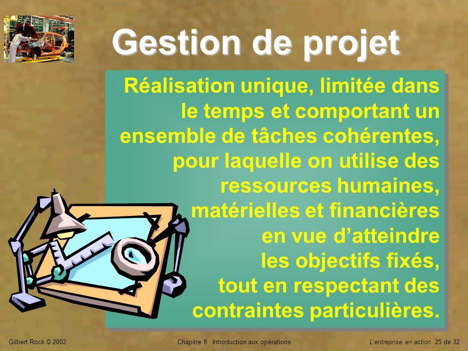 Gilbert Rock © 2002Chapitre 8 Introduction aux opérationsLentreprise en action 25 de 32 Gestion de projet Réalisation unique, limitée dans le temps et