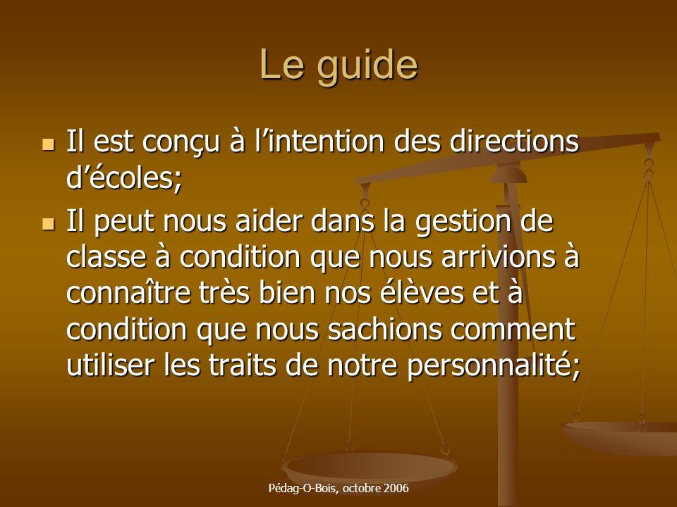 Pédag-O-Bois, octobre 2006 Le guide Il est conçu à lintention des directions décoles; Il est conçu à lintention des directions décoles; Il peut nous a