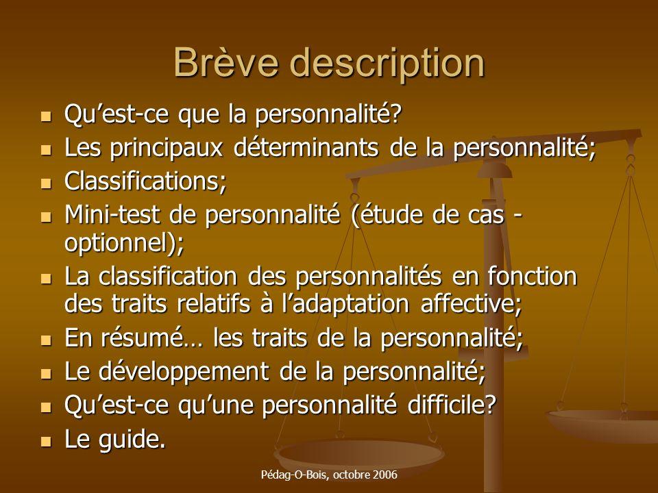 Pédag-O-Bois, octobre 2006 Brève description Quest-ce que la personnalité? Quest-ce que la personnalité? Les principaux déterminants de la personnalit
