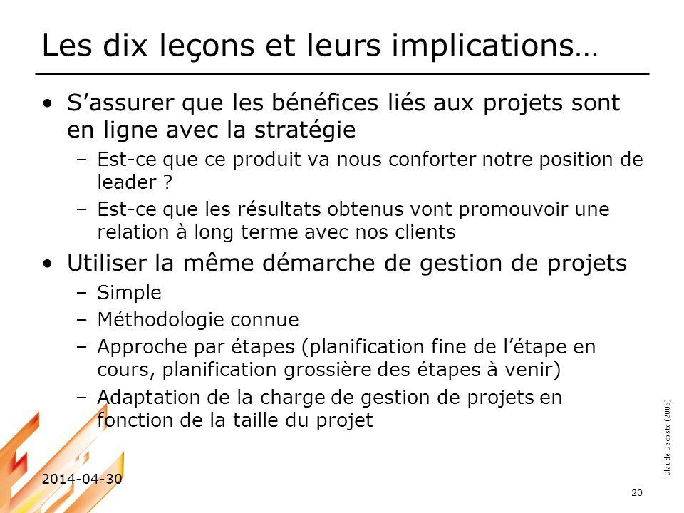 Claude Decoste (2005) 2014-04-30 20 Les dix leçons et leurs implications… Sassurer que les bénéfices liés aux projets sont en ligne avec la stratégie
