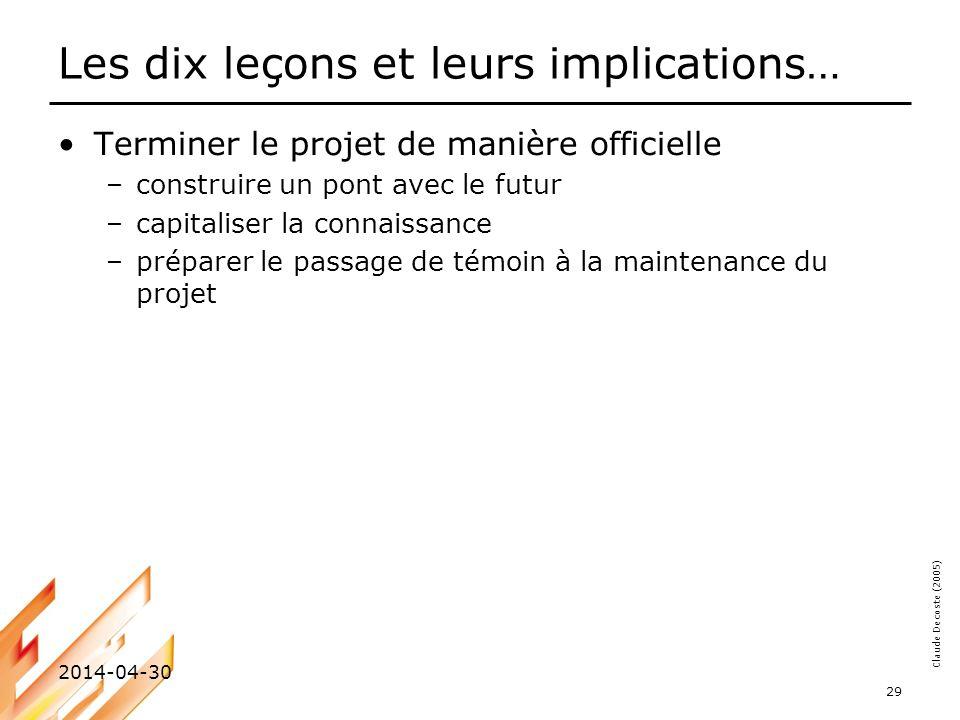 Claude Decoste (2005) 2014-04-30 29 Les dix leçons et leurs implications… Terminer le projet de manière officielle –construire un pont avec le futur –
