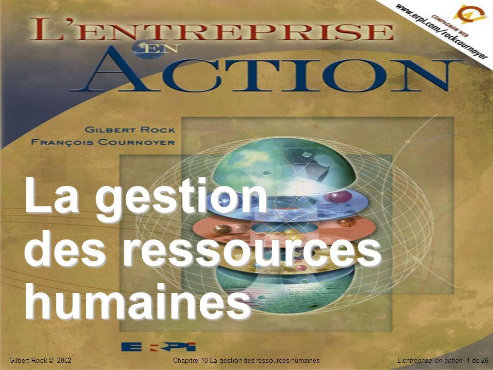 Gilbert Rock © 2002Chapitre 10 La gestion des ressources humainesLentreprise en action 1 de 26 La gestion des ressources humaines