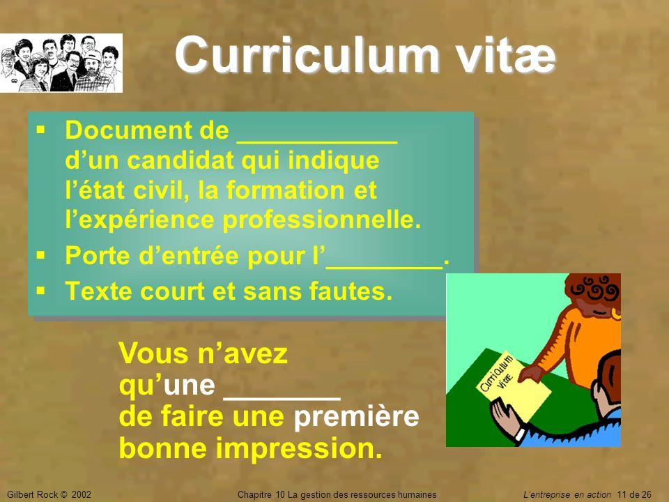 Gilbert Rock © 2002Chapitre 10 La gestion des ressources humaines Lentreprise en action 11 de 26 Curriculum vitæ Document de ___________ dun candidat