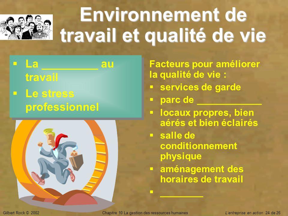 Gilbert Rock © 2002Chapitre 10 La gestion des ressources humaines Lentreprise en action 24 de 26 Environnement de travail et qualité de vie Facteurs p