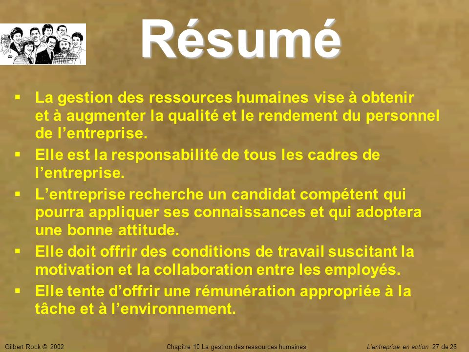 Gilbert Rock © 2002Chapitre 10 La gestion des ressources humaines Lentreprise en action 27 de 26 La gestion des ressources humaines vise à obtenir et