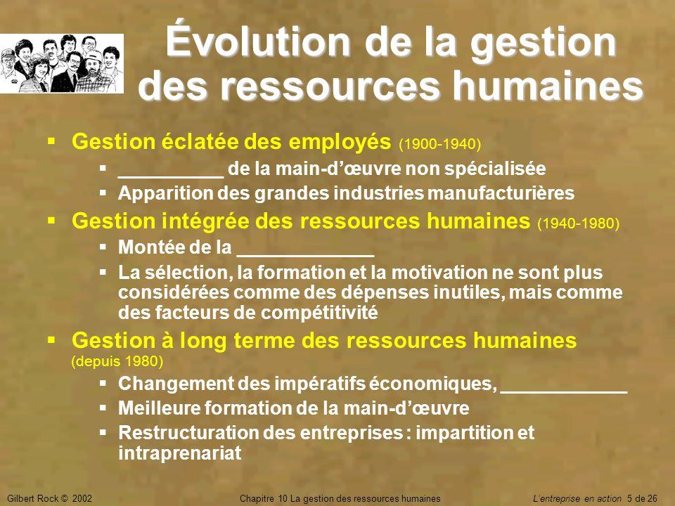 Gilbert Rock © 2002Chapitre 10 La gestion des ressources humaines Lentreprise en action 5 de 26 Évolution de la gestion des ressources humaines Gestio