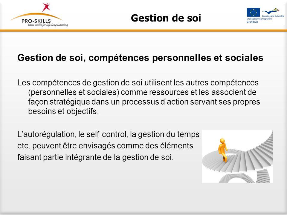 Gestion de soi Gestion de soi, compétences personnelles et sociales Les compétences de gestion de soi utilisent les autres compétences (personnelles e