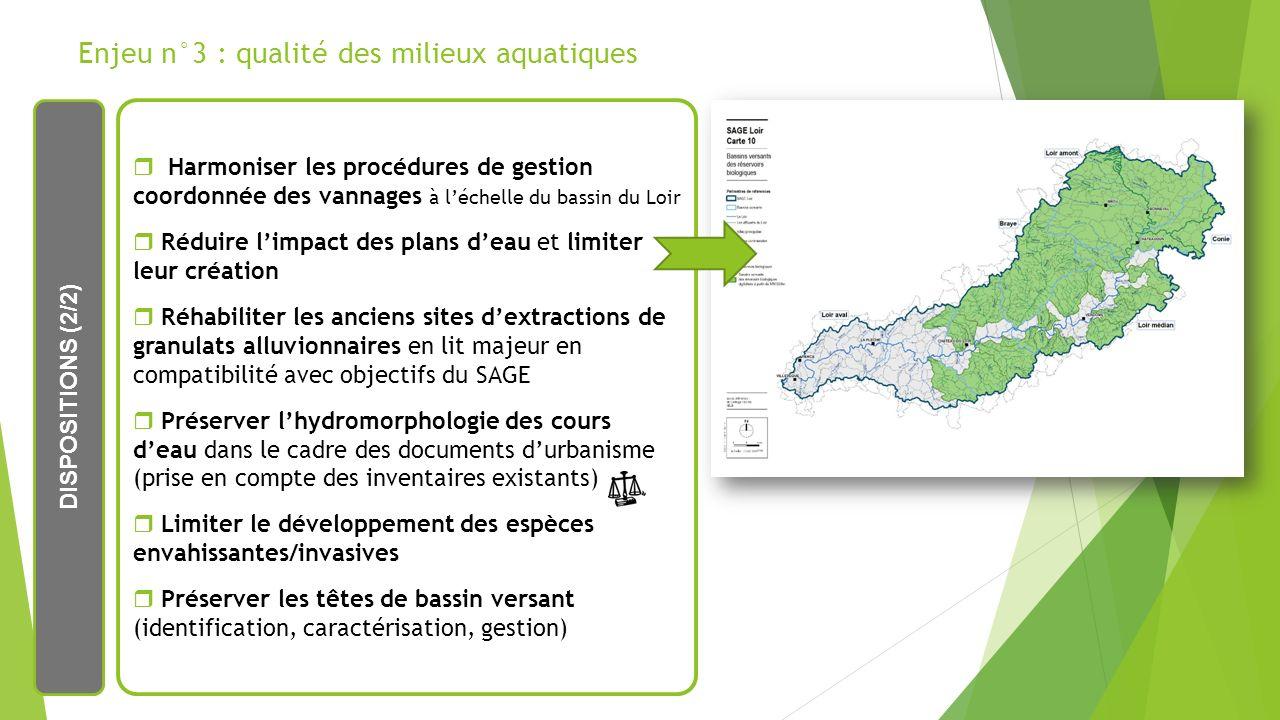 Enjeu n°3 : qualité des milieux aquatiques DISPOSITIONS (2/2) Harmoniser les procédures de gestion coordonnée des vannages à léchelle du bassin du Loi