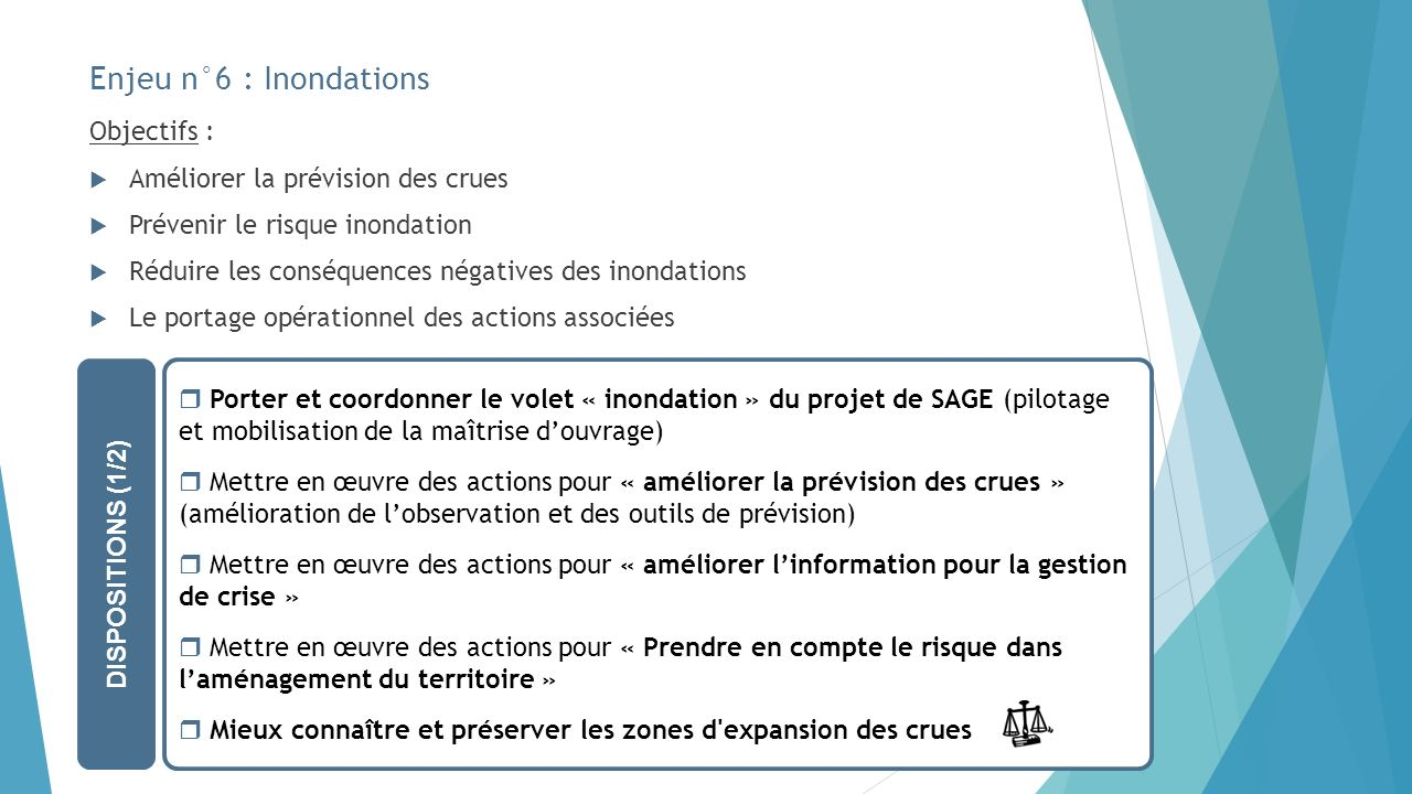 Enjeu n°6 : Inondations Objectifs : Améliorer la prévision des crues Prévenir le risque inondation Réduire les conséquences négatives des inondations