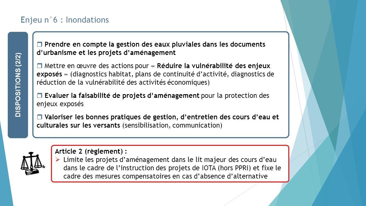 Enjeu n°6 : Inondations DISPOSITIONS (2/2) Prendre en compte la gestion des eaux pluviales dans les documents durbanisme et les projets daménagement M