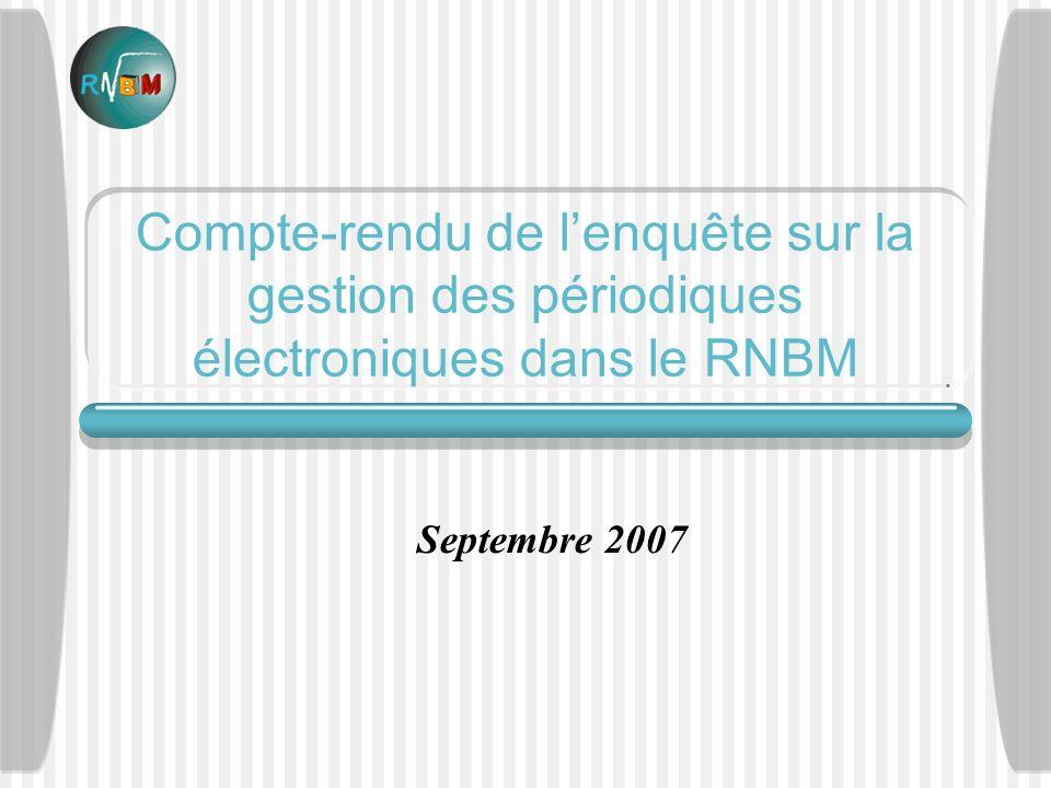 Compte-rendu de lenquête sur la gestion des périodiques électroniques dans le RNBM Septembre 2007