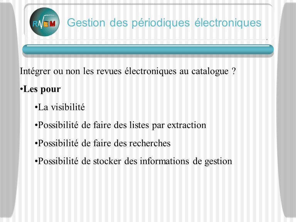 Gestion des périodiques électroniques Intégrer ou non les revues électroniques au catalogue .
