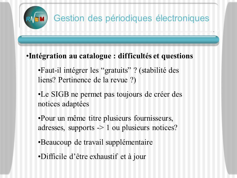 Gestion des périodiques électroniques Intégration au catalogue : difficultés et questions Faut-il intégrer les gratuits .