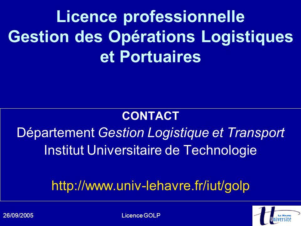 26/09/2005Licence GOLP Licence professionnelle Gestion des Opérations Logistiques et Portuaires CONTACT Département Gestion Logistique et Transport In