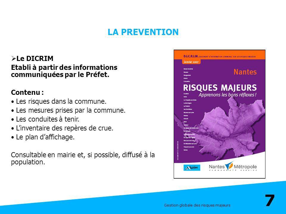 Gestion globale des risques majeurs 7 LA PREVENTION Le DICRIM Etabli à partir des informations communiquées par le Préfet. Contenu : Les risques dans