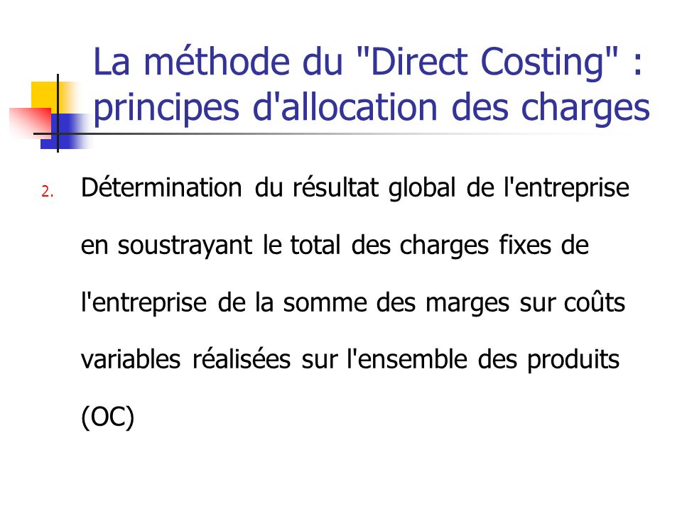 La méthode du Direct Costing : principes d allocation des charges 2.